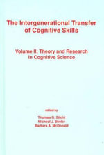 The Intergenerational Transfer of Cognitive Skills : Volume II: Theory and Research in Cognitive Science - Micheal J. Beeler