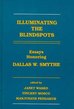 Illuminating the Blindspots : Essays Honoring Dallas W. Smythe - Janet Wasko