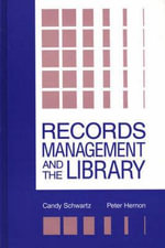 Records Management and the Library : Issues and Practices - Candy Schwartz