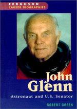 John Glenn : Astronaut and U.S. Senator - Robert Green