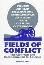 Fields of Conflict : The Civil War and Reconstruction in America - Robert H. Jones