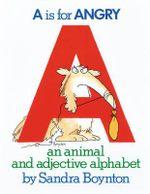 A Is for Angry :  An Animal and Adjective Alphabet - Sandra Boynton