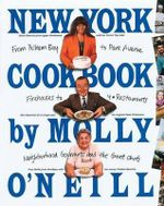 The New York Cook Book : From Pelham Bay to Park Avenue, Firehouses to Four-Star Restaurants - Molly O'Neill