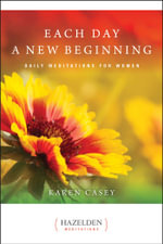 Each Day a New Beginning : Daily Meditations for Women : Daily Meditations for Women - Karen Casey