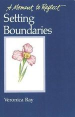 Setting Boundaries: Setting Boundaries : A Moment to Reflect - Veronica Ray