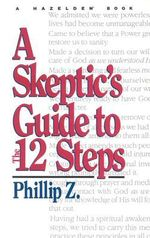 A Skeptic's Guide to the 12 Steps - Phillip Z