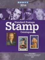 2014 Scott Standard Postage Stamp Catalogue Volume 1 : Countries of the World A-B United States and Affiliated Territoires-United Nations