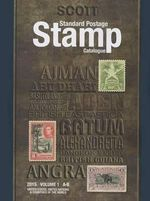Scott 2015 Standard Postage Stamp Catalogue Volume 1 : United States and Affiliated Territories-United Nations and Countries of the World A-B