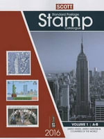2016 Scott Catalogue Volume 1 - (Us & Countries A-B) : Standard Postage Stamp Catalogue