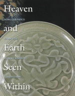 Heaven and Earth Seen within : Song Ceramics - Lisa Rotondo-McCord