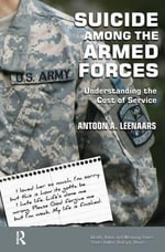 Suicide Among the Armed Forces : Understanding the Cost of Service - Antoon A. Leenaars