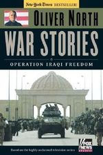 War Stories : Operation Iraqi Freedom - Oliver North