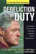 Dereliction of Duty : Eyewitness Account of How Bill Clinton Compromised America's National Security - Robert Patterson