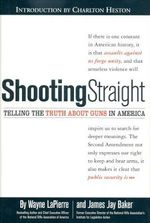 Shooting Straight : Telling the Truth about Guns in America - Wayne LaPierre