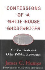 Confessions of a White House Ghostwriter : Five Presidents and Other Political Adventures - James C. Humes