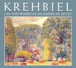 Krehbiel : the Life and Works of an American Artist