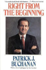 Right from the Beginning : Reclaiming America's Destiny - Patrick J Buchanan