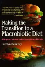 Making the Transition to a Macrobiotic Diet - Carolyn Heidenry