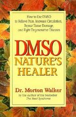 DMSO : Nature's Healer - Morton Walker