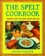 The Spelt Cookbook : Cooking with Nature's Grain for Life - Helga Hughes