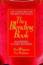 The Blending Book : Maximizing Nature's Nutrients - Dr. Ann Wigmore