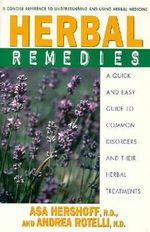 Herbal Remedies : A Quick and Easy Guide to Common Disorders and Their Herbal Remedies - Asa Hershoff