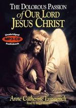 The Dolorous Passion of Our Lord Jesus Christ MP3 CD - Anne Catherine Emmerich