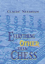 Everything Other Than Chess - Claude Needham
