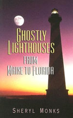 Ghostly Lighthouses from Maine to Florida - Sheryl Monks