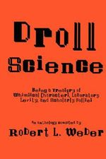 Droll Science : Being a Treasury of Whimsical Characters, Laboratory Levity, and Scholarly Follies - Robert L. Weber