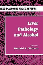 Liver Pathology and Alcohol : Drug and Alcohol Abuse Reviews :  Drug and Alcohol Abuse Reviews - Roland R. Watson