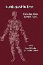 Bioethics and the Fetus 1991: Bioethics and the Fetus - Medical, Moral and Legal Issues : Medical, Moral and Legal Issues