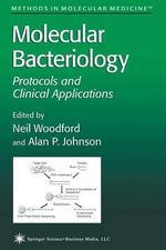 Molecular Bacteriology : Protocols and Clinical Applications - Neil Woodford