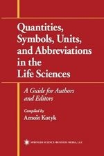 Quantities, Symbols, Units and Abbreviations in the Life Sciences : A Guide for Authors and Editors - Arnost Kotyk