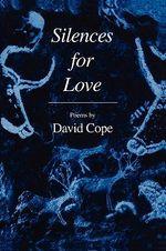 Silences for Love : Vox Humana - David Cope
