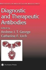 Diagnostic and Therapeutic Antibodies : Methods in Molecular Medicine - Andrew George