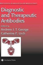 Diagnostic and Therapeutic Antibodies : Methods in Molecular Medicine - Andrew George