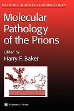 Molecular Pathology of the Prions : Methods in Molecular Medicine - Harry F. Baker