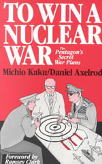 To Win a Nuclear War : The Pentagon's Secret War Plans - Michio Kaku