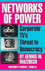 Networks of Power : Corporate TV's Threat to Democracy - Dennis Mazzocco