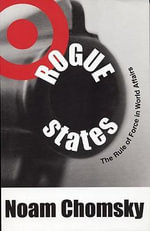 Rogue States : The Rule of Force in World Affairs - Noam Chomsky
