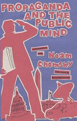 Propaganda and the Public Mind : Conversations With Noam Chomsky - David Barsamian