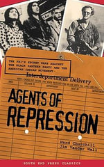Agents of Repression : The FBI's Secret Wars Against the Black Panther Party and the American Indian Movement - Ward Churchill