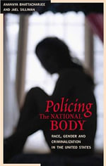 Policing the National Body : Race, Gender and Criminalization in the United States
