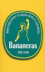 Bananeras : Women Transforming the Banana Unions of Latin America - Dana Frank