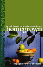 Homegrown : Engaged Cultural Criticism - Bell Hooks