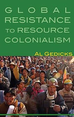 Dirty Gold : Indigenous Alliances to End Global Resource Colonialism - Al Gedicks
