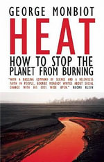 Heat : How to Stop the Planet from Burning - George Monbiot