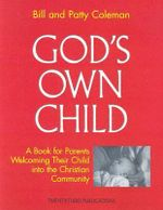 God's Own Child : A Book for Parents Welcoming Their Child into the Christian Community - Bill Coleman