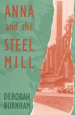 Anna and the Steel Mill : Poems - Deborah Burnham